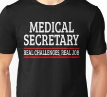 MEDICAL SECRETARY REAL CHALLENGES, REAL JOB Unisex T-Shirt