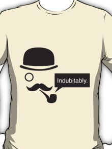 Indubitably. T-Shirt