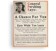 General Pershing says A chance for you earn while you learn your government furnishes everything Canvas Print