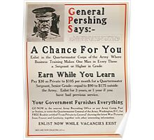 General Pershing says A chance for you earn while you learn your government furnishes everything Poster