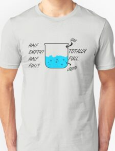Half Empty or Half Full? Unisex T-Shirt