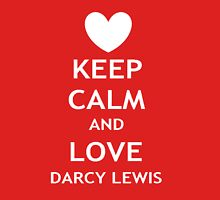 Keep Calm and Love Darcy Lewis Unisex T-Shirt