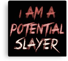 I am a potential slayer Canvas Print