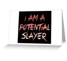 I am a potential slayer Greeting Card
