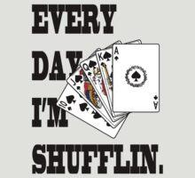 Erry day I'm Shufflin by Coffey