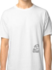 Life is short. Play naked! Classic T-Shirt