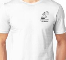 Life is short. Play naked! (anywhere you can) Unisex T-Shirt