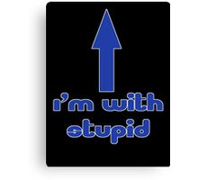 I'm With Stupid - Joke - T-Shirt Canvas Print