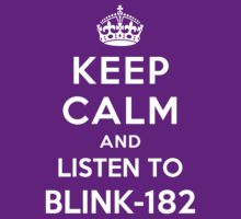 Keep Calm and listen to Blink-182 by Yiannis  Telemachou