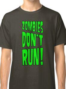 Zombies Don't Run! Classic T-Shirt
