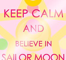 Keep Calm - And Believe in Sailor Moon by SimplySM