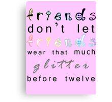 friends don't let friends wear that much glitter before twelve Canvas Print