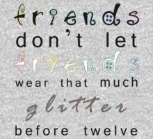 friends don't let friends wear that much glitter before twelve Kids Tee