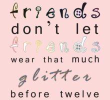 friends don't let friends wear that much glitter before twelve Kids Clothes