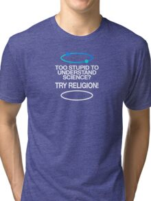 TOO STUPID Tri-blend T-Shirt