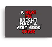 A meat pie doesn't make a very good chair Canvas Print