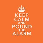 Keep Calm And Pound the Alarm (Orange) by MinajFeenz