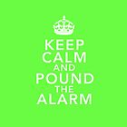 Keep Calm And Pound the Alarm (Lime Green) by MinajFeenz