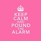 Keep Calm And Pound the Alarm (Pink) by MinajFeenz