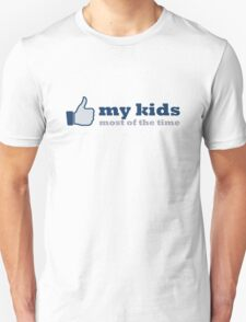 like my kids (most of the time) T-Shirt