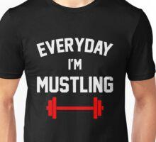 Everyday I'm Mustling Unisex T-Shirt
