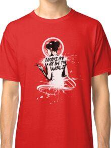 I - M A K E - M Y - W A Y - I N - T H E - W O R L D Classic T-Shirt