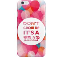 Don't grow up - it's a trap iPhone Case/Skin