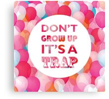 Don't grow up - it's a trap Canvas Print