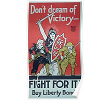 Dont dream of victory Fight for it! Buy Liberty Bonds Poster