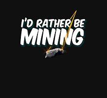 Rather be Mining Unisex T-Shirt