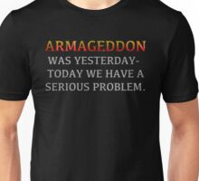 """Lisbeth's """"ARMAGEDDON WAS YESTERDAY-TODAY WE HAVE A SERIOUS PROBLEM."""" T-Shirt Unisex T-Shirt"""