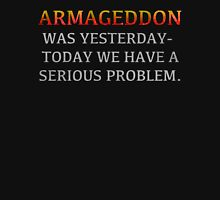 "Lisbeth's ""ARMAGEDDON WAS YESTERDAY-TODAY WE HAVE A SERIOUS PROBLEM."" T-Shirt Unisex T-Shirt"