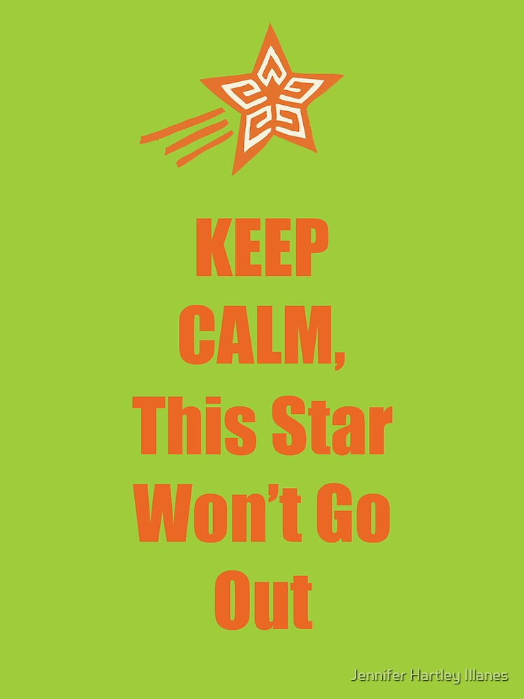 Keep Calm, This Star Won't Go Out by TPatthemalfoys