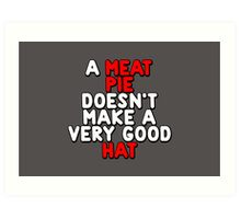 A meat pie doesn't make a very good hat Art Print