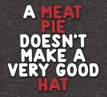 A meat pie doesn't make a very good hat by onebaretree