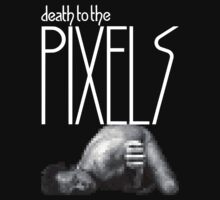 Death To The Pixels! by strictlychem