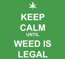 Keep Calm until Weed is Legal by picky62