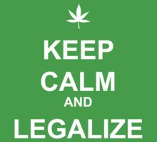 Keep Calm and Legalize by picky62