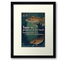 Save the products of the land Eat more fish they feed themselves United States Food Administration 002 Framed Print