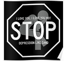 I love you, not, depression like sand, stop Poster