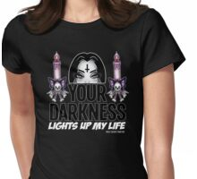 Your Darkness Lights up my Life Womens Fitted T-Shirt