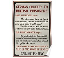 German cruelty to British prisoners Justice cannot be done without your help Take up the sword of justice Enlist to day Poster