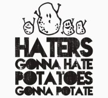 Haters gonna hate, Potatoes gonna potate Kids Clothes