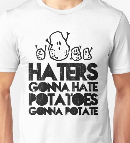 Haters gonna hate, Potatoes gonna potate Unisex T-Shirt
