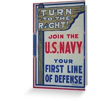 Turn to the right! Join the US Navy your first line of defense 002 Greeting Card