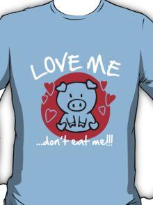 Love me, don't eat me T-Shirt
