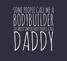 Some People Call Me A Bodybuilder But The Most Important Call Me Daddy T-Shirt