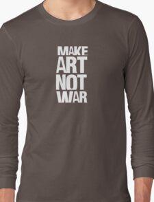 Make art not war Long Sleeve T-Shirt