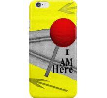 i am HERE iPhone Case/Skin