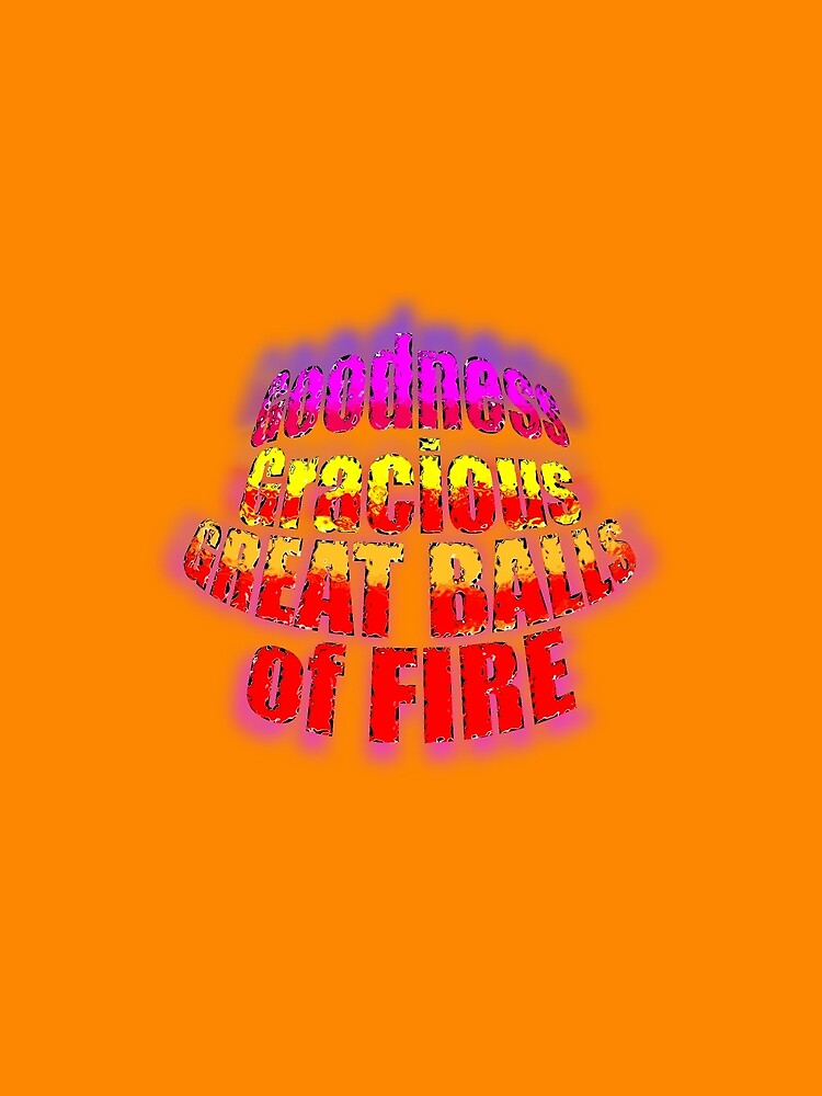 Great Balls of FIRE by TeaseTees